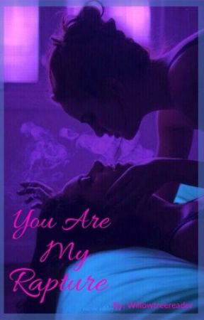 You Are My Rapture  by willowtreereader