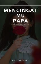 Diary tentang Papa(Complete) by Ngyoh_up_to_see_you