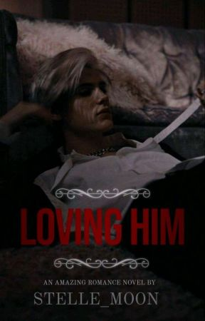 Loving Him by Stelle_Moon