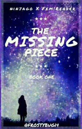 The Missing Piece (Ninjago X Fem!Reader) {BOOK 1} by FrostyBug14
