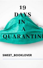 19 days in a quarantine by sweet_booklover