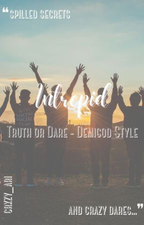 Intrepid ↠ Truth or Dare - Demigod Style by crxzy_ari