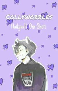 Collywobbles: (Haikyuu!! x Reader One-Shots) cover