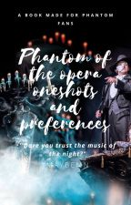 Phantom of the Opera Oneshots and Preferences! by GhostlessGuardian