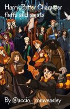 Harry Potter character fluffs and smuts  by accio_ronweasley