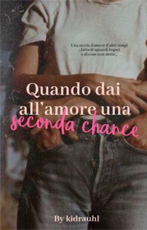 Quando dai all'amore una seconda chance by -kidrauhl-