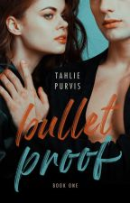 Bulletproof (#1) ✔ by TahliePurvis