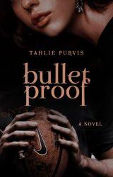 Bulletproof (#1) by TahliePurvis