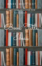 Book Title Ideas by MareMidnight