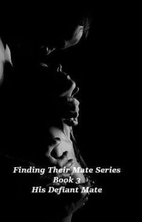 His Defiant Mate - Book 3 - Finding Their Mate Series cover