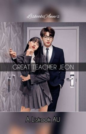 Great Teacher Jeon | A Liskook AU [COMPLETED] by Liskookianne