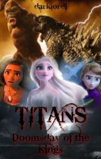 TITANS 4: Doomsday of the Kings (Disney / Monsterverse) by darklordi