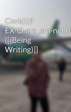 Covid19 EX-O-ara_ara-net.https {[(Being Writing)]} by Semz27
