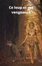 Ce loup et ma vengeance by AmberGuerfrite