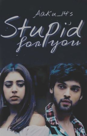 MaNan- Stupid for you (OS) by Aaku_14