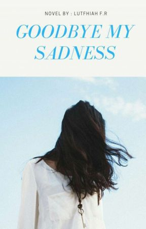 Goodbye My Sadness by fithratur28