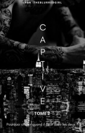 CAPTIVE (Tome 2) by theblurredgirl