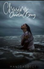 CHASING CHARLIE GRAY by ManicAddict