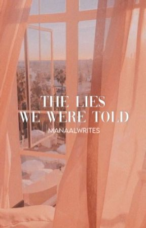 The Lies We Were Told by manaalwrites