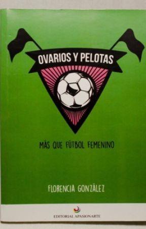 Ovarios y Pelotas: más que fútbol femenino by FlorenciaGPrensa