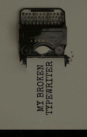 My Broken Typewriter by deaddddyy