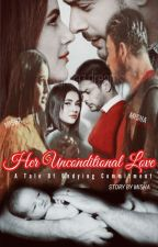 Sidnaaz - Her Unconditional Love by SidNaazDreams
