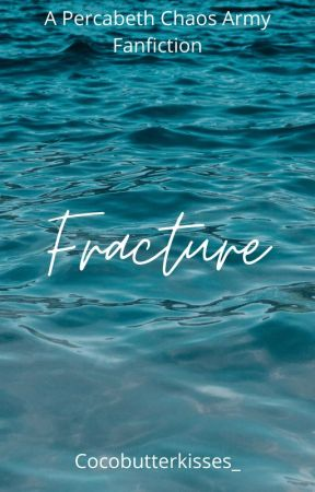 Fracture (A Percabeth Chaos Army Fanfiction) by cocobutterkisses_