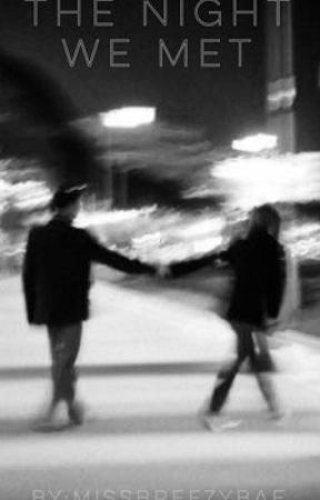 The Night We Met by missbreezybae