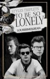 To Be So Lonely (Styles Triplets x Louis)  cover