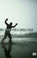 Big Signs For A Small Man by Nickfrfr