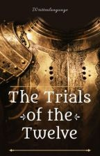 The Trials of the Twelve  by writtenlanguage