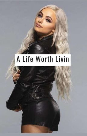A Life Worth Livin (Liv Morgan & OC)  by StueyBoii