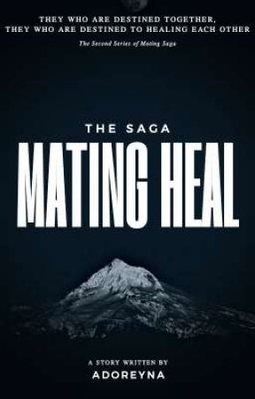 The Saga : MATING HEAL by Adoreyna