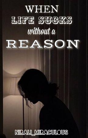 When Life Sucks Without A Reason.. by Nirali_miraculous