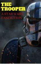 The Trooper: A Star Wars Fanfiction by micmacmikey