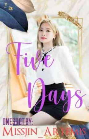 FIVE DAYS (ONESHOT) by MISSJIN_ARTEMIS