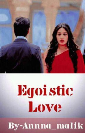 Egoistic love ✔ by Annna_malik