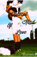 A Typical Kind Of Love (DISCONTINUED) by cupcake_leigh