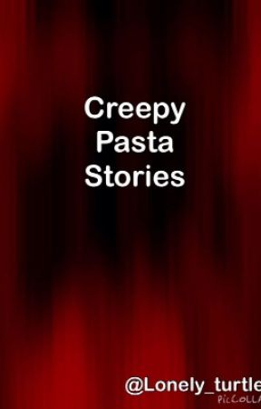 Creepy Pasta by Lonely_turtle