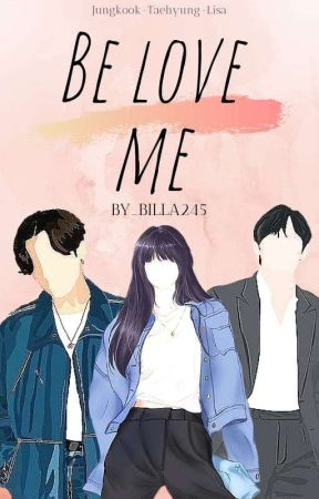 BE LOVE ME   by billa245