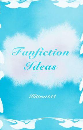 Fanfiction Ideas  by Kitten1134