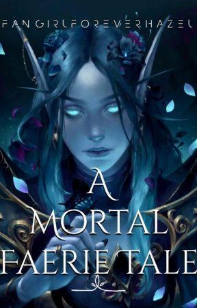 A Mortal Faerie Tale by FangirlForeverHazel