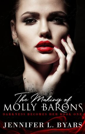 The Making of Molly Barons ~Darkness Becomes Her~ by Jennbyars