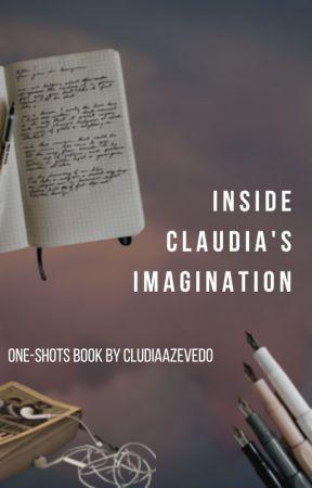 Inside Cláudia's Imagination | One-Shots by CludiaAzevedo