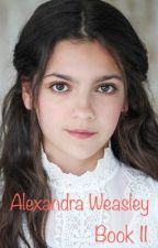Alexandra Weasley: Book 2 by LivingTheDeadLife