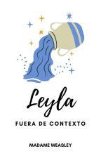 Leyla fuera de contexto (LEH 1-4) by MadameWeasley