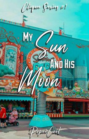 My Sun And His Moon (Clique Series #1) by Calixxxxxxx