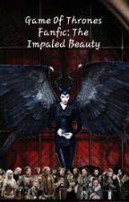 Game Of Throne Fanfic: The Impaled Beauty by MaribelJGuardado28