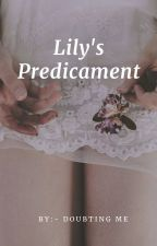 Lily's Predicament by doubtingme