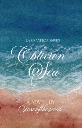 Oblivion Sea (La Grandeza Series #1) by JosevfTheGreat